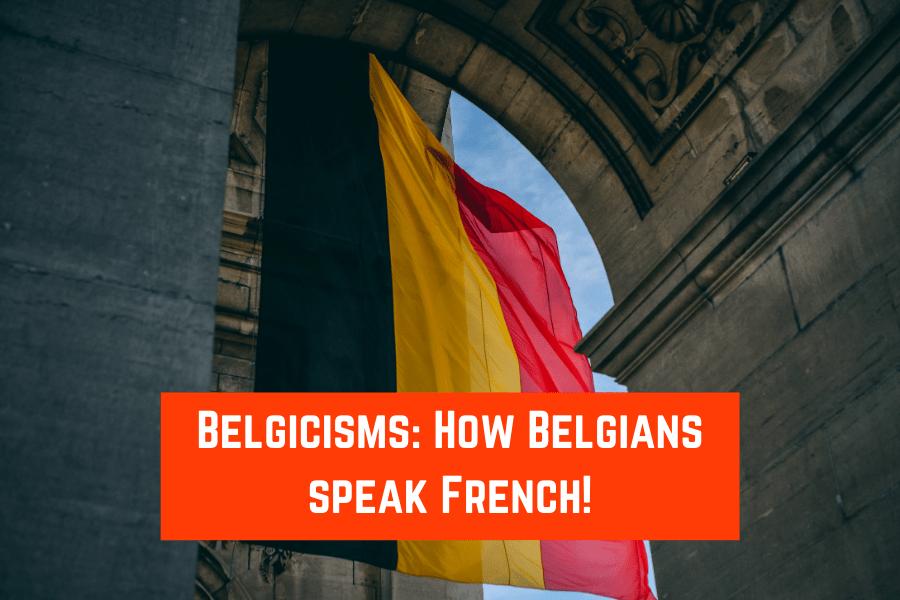 Belgicisms_ How Belgians speak French!
