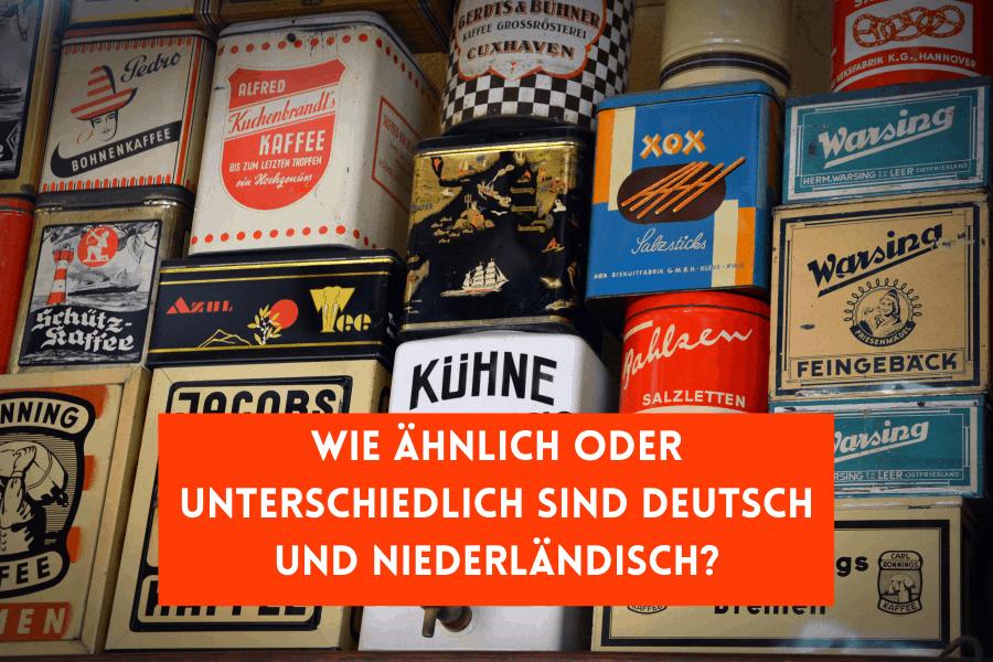 Wie ähnlich oder unterschiedlich sind Deutsch und Niederländisch