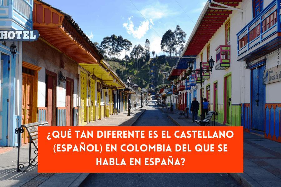 Qué tan diferente es el castellano (español) en Colombia del que se habla en España_