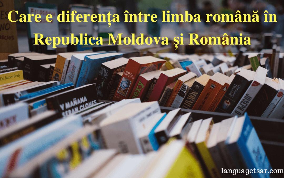 Care e diferența între limba română în Republica Moldova și România?