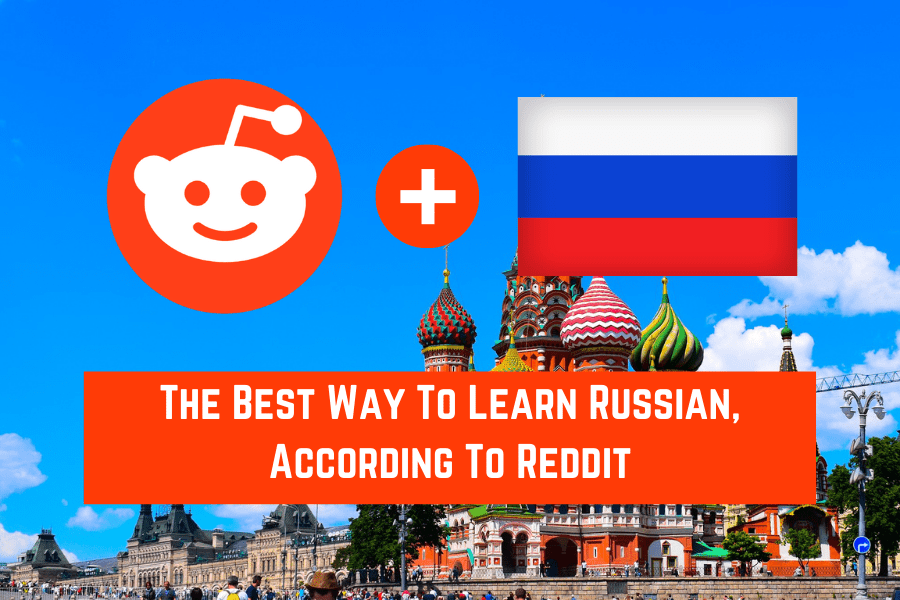 The Best Way To Learn Russian, According To Reddit (new)