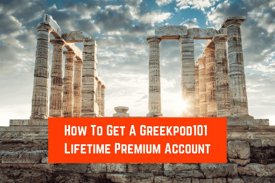 How To Get A Greekpod101 Lifetime Premium Account