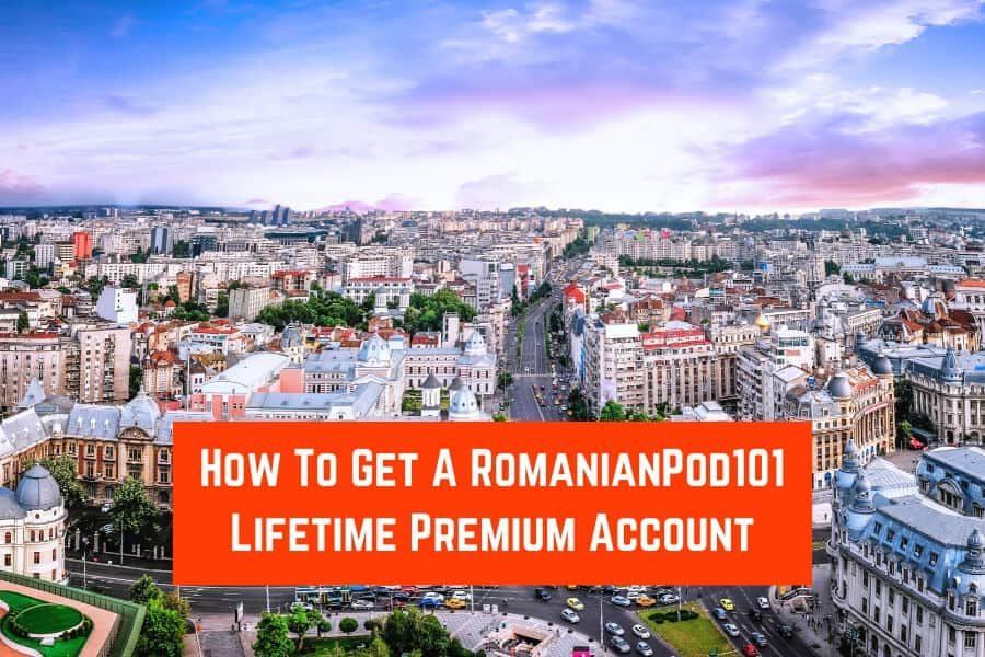 How To Get A RomanianPod101 Lifetime Premium Account