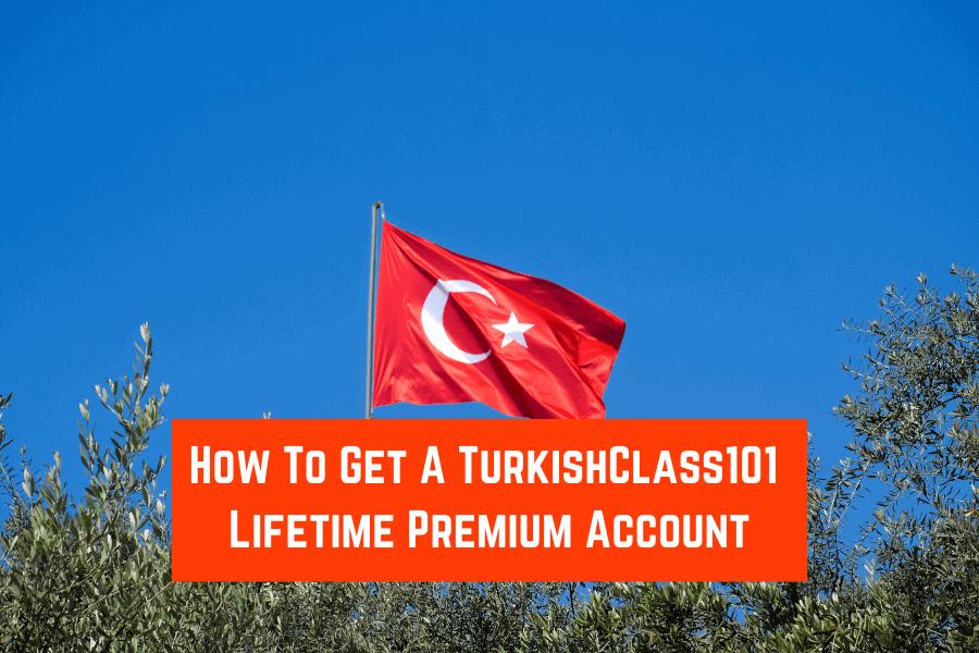 How To Get A TurkishClass101 Lifetime Premium Account