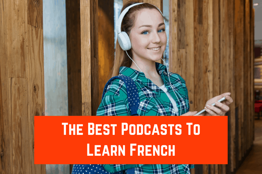 The Best Podcasts To Learn French