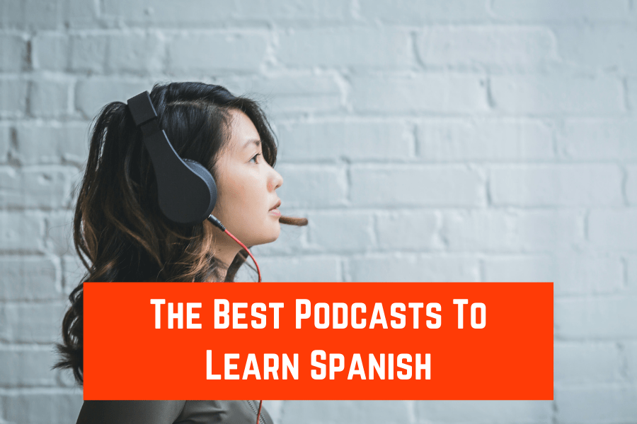 The Best Podcasts To Learn Spanish